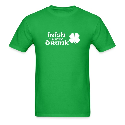 Irish I Were Drunk T-Shirt - Men's T-Shirt