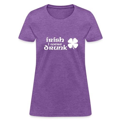 Irish I Were Drunk T-Shirt - Women's T-Shirt