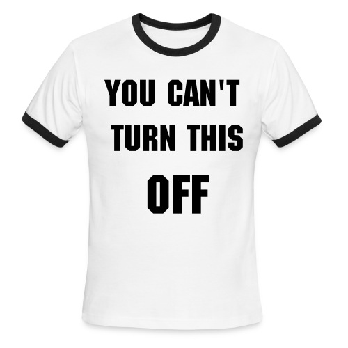 Can't turn this off - Men's Ringer T-Shirt