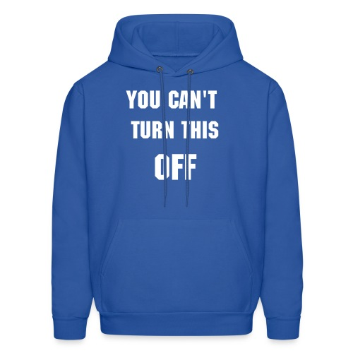 Can't turn this off - Men's Hoodie