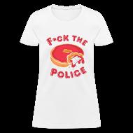 T-Shirts ~ Women's T-Shirt ~ Fuck The Police T-shirt