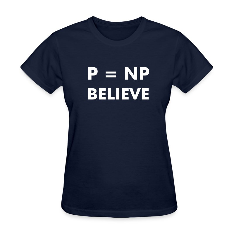 P = NP. Believe. - Women's T-Shirt