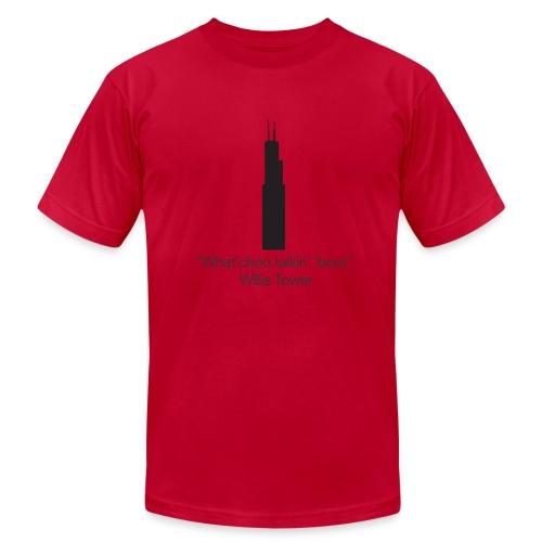 What choo talkin bout Willis Tower - Men's Fine Jersey T-Shirt