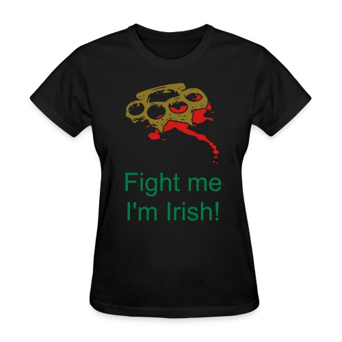 Fight me I'm Irish! - Women's T-Shirt