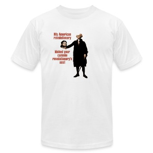 Men's T-Shirt by American Apparel - My American revolutionary kicked your commie revolutionary's ass!