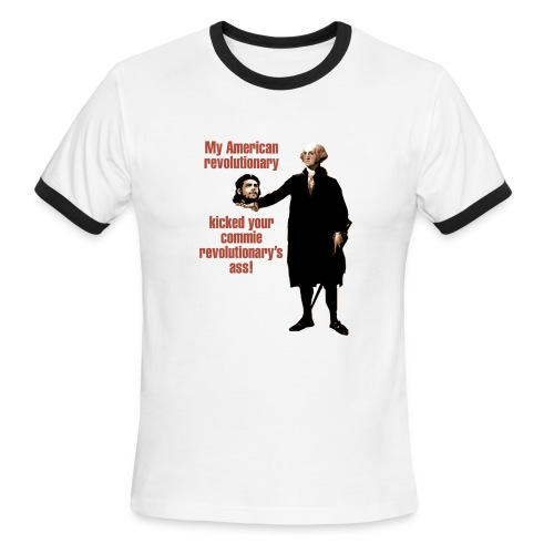 Men's Ringer T-Shirt - My American revolutionary kicked your commie revolutionary's ass!