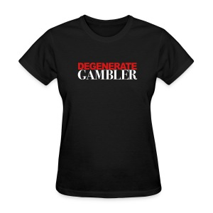 Degenerate Gambler - Women's T-Shirt