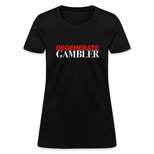 Degenerate Gambler - Women's T-Shirt
