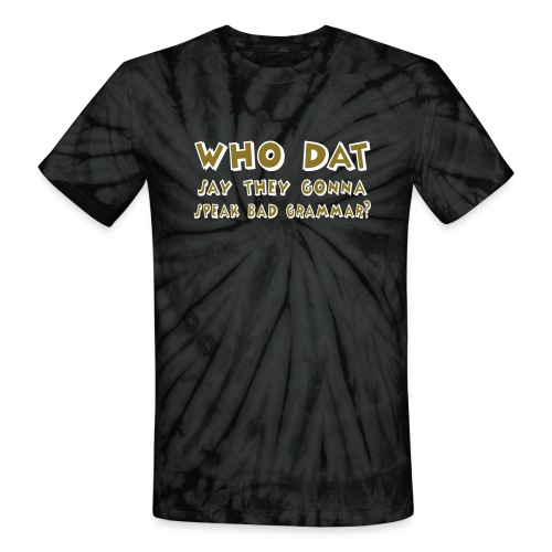 Who Dat? - Metallic Gold! (Unisex) - Unisex Tie Dye T-Shirt