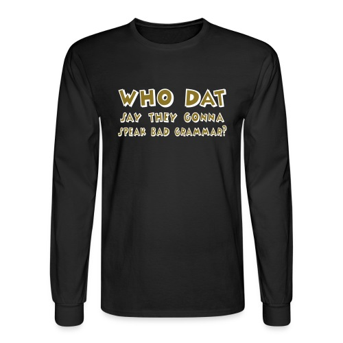 Who Dat? - Metallic Gold! (Men) - Men's Long Sleeve T-Shirt