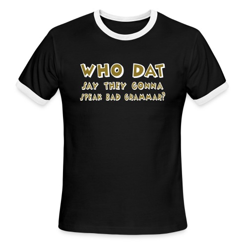 Who Dat? - Metallic Gold! (Men) - Men's Ringer T-Shirt