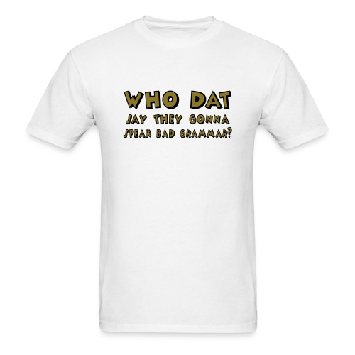 Who Dat? - Metallic Gold! (Men) - Men's T-Shirt