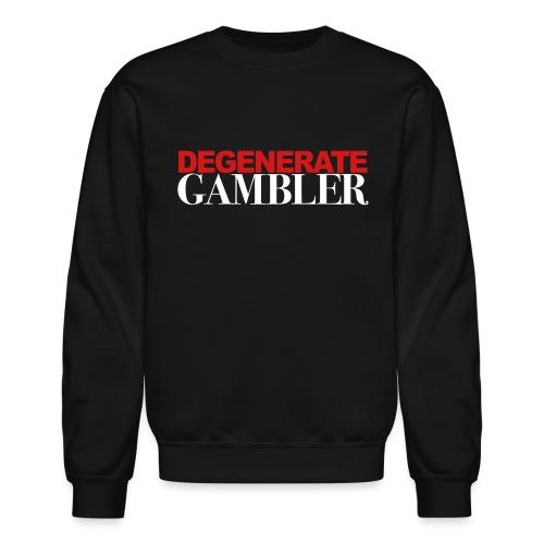 DEGENERATE GAMBLER - Crewneck Sweatshirt