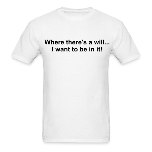 where there's a will - Men's T-Shirt