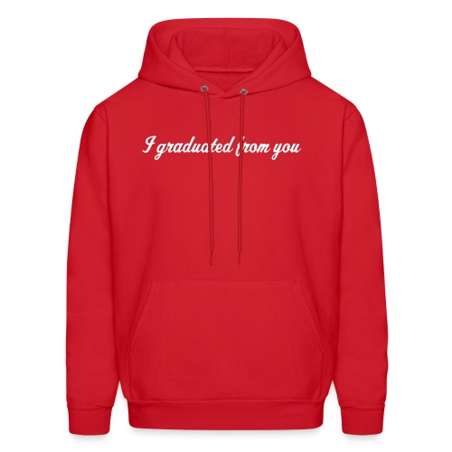 I graduated from you - Men's Hoodie