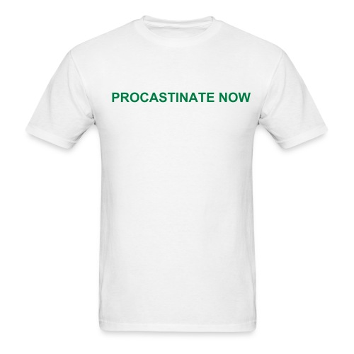 procastinate now - Men's T-Shirt