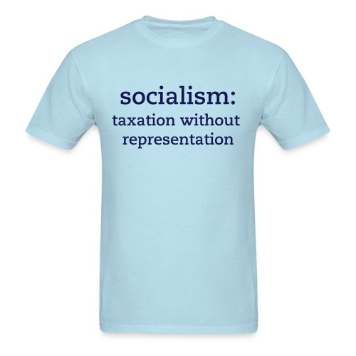 socialism: taxation without representation - Men's T-Shirt