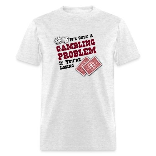 Gambling Problem - Men's T-Shirt
