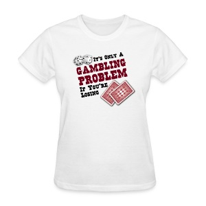 Gambling Problem - Women's T-Shirt