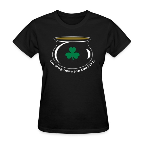 Only Here For The Pot - Women's T-Shirt