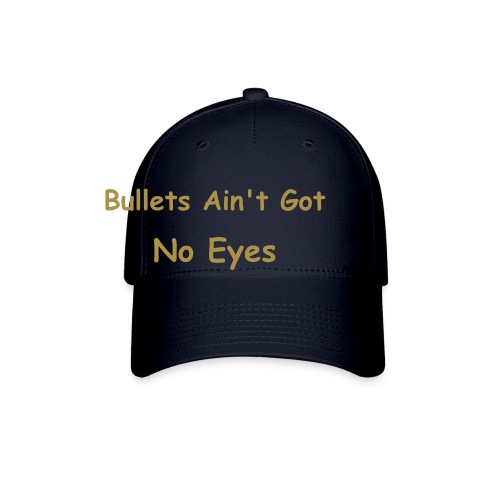 Bullets Ain't Got No Eyes - Baseball Cap