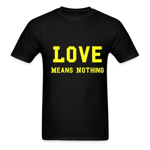 LOVE Means Nothing - Men's T-Shirt