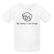 Kids' Shirts ~ Kids' T-Shirt ~ My Daddy's Into Drugs