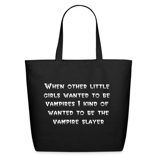 I wanted to be the vampire slayer tote - Eco-Friendly Cotton Tote