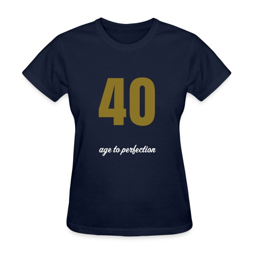 40, age to perfection - Women's T-Shirt