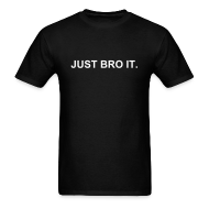 T-Shirts ~ Men's T-Shirt ~ Bro It