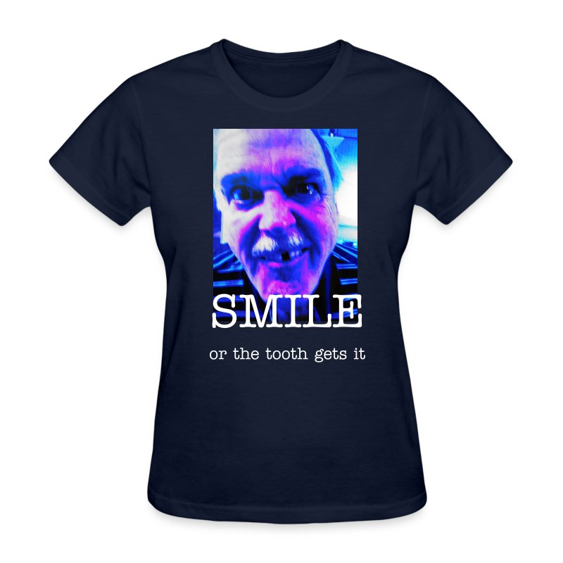 Smile - or the tooth gets it - Women's T-Shirt