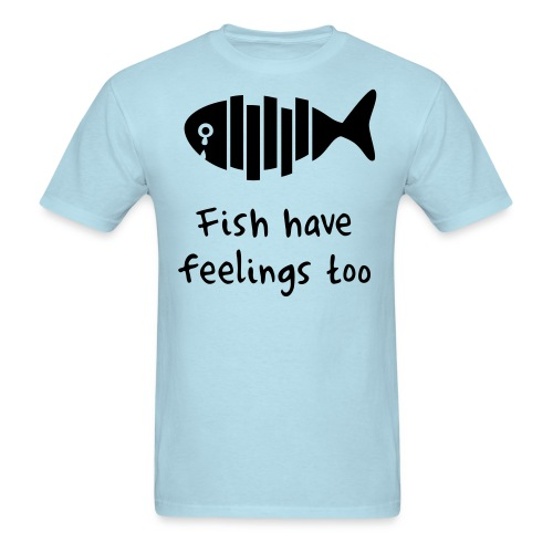 Fish have feelings too! - Men's T-Shirt