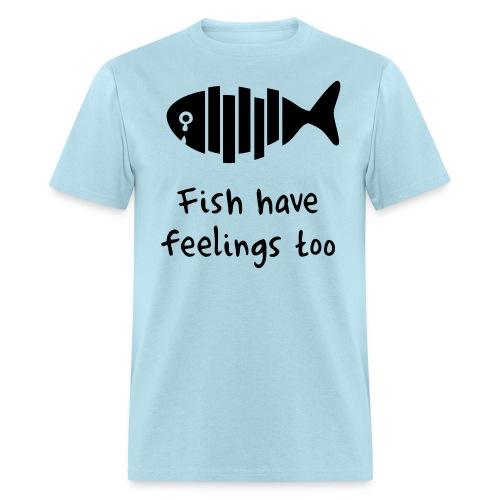 Fish have feelings too! - Men's T-Shirt