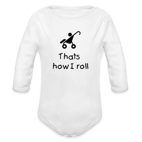 Thats How I Roll - Organic Long Sleeve Baby Bodysuit