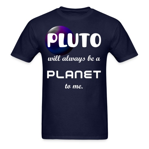 Pluto's Still A Planet - Men's T-Shirt