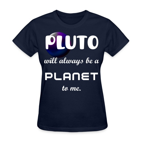 Pluto's Still A Planet (Ladies' Fit) - Women's T-Shirt
