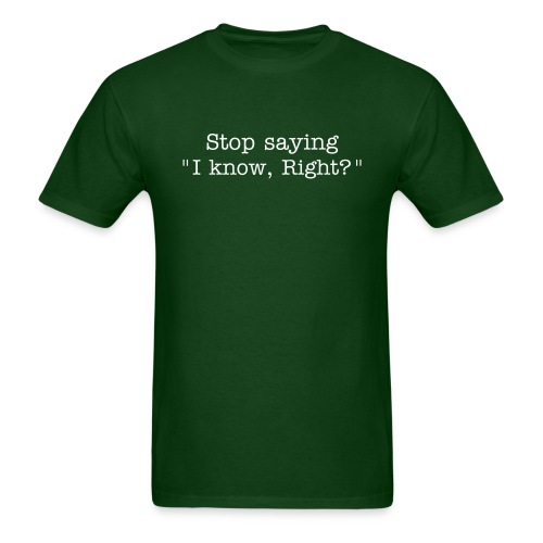 Stop Saying I Know, Right? - Men's T-Shirt