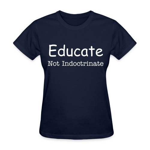 Educate Not Indoctrinate Womens - Women's T-Shirt