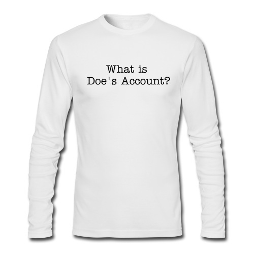 What is Doe's Account?-Black Ink (Long Sleeve) - Men's Long Sleeve T-Shirt by Next Level