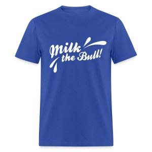 MILK THE BULL! - Men's T-Shirt