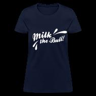 T-Shirts ~ Women's T-Shirt ~ MILK THE BULL!