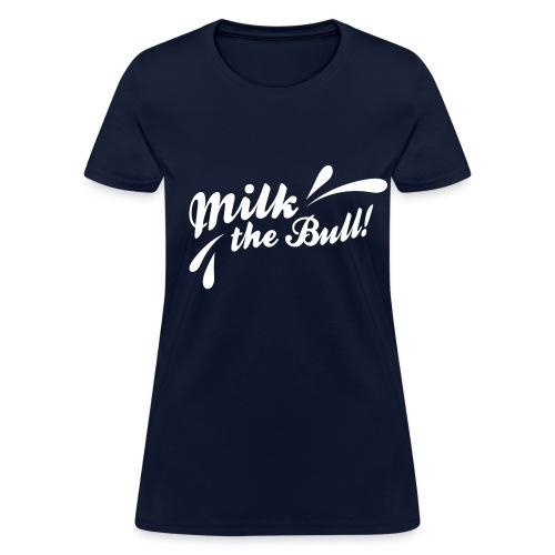 MILK THE BULL! - Women's T-Shirt