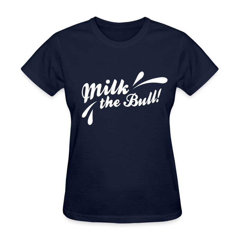 MILK THE BULL! - Women's T-Shirt
