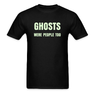 T-Shirts ~ Men's T-Shirt ~ Ghosts Were People Too (LW Tee)