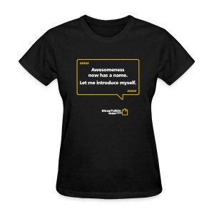 WOMENS: Awesomeness now has a name. - Women's T-Shirt