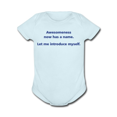 BABY: Awesomeness now has a name. Let me introduce myself. - Organic Short Sleeve Baby Bodysuit