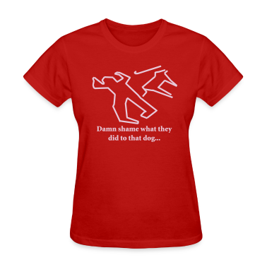 Red Damn shame what they did to that dog... Women's T-Shirts