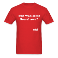 T-Shirts ~ Men's T-Shirt ~ Yuh wah some Sorrel awa? Eh? - IZATRINI original