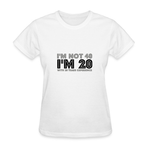 I'm not 40, I'm 20 with 20 years experience - Women's T-Shirt