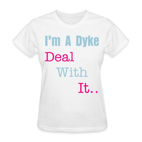 I'm A Dyke Deal With It.. Womans Standard Weight T-Shirt - Women's T-Shirt